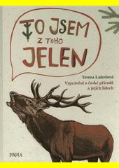 To jsem z toho jelen : vyprávění o české přírodě a jejich lidech  (odkaz v elektronickém katalogu)
