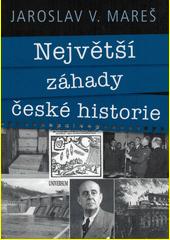 Největší záhady české historie  (odkaz v elektronickém katalogu)