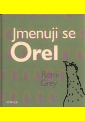 Jmenuji se Orel  (odkaz v elektronickém katalogu)