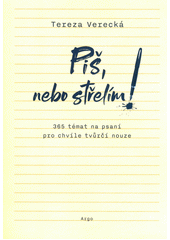Piš, nebo střelím : 365 témat na psaní pro chvíle tvůrčí nouze  (odkaz v elektronickém katalogu)
