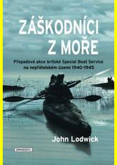 Záškodníci z moře : přepadové akce britské Special Boat Service na nepřátelském území 1940-1945  (odkaz v elektronickém katalogu)