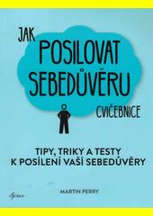 Jak posilovat sebedůvěru : tipy, triky a testy k posílení vaší sebedůvěry : cvičebnice  (odkaz v elektronickém katalogu)