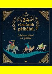 24 vánočních příběhů : čekáme s dětmi na Ježíška  (odkaz v elektronickém katalogu)
