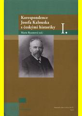 Korespondence Josefa Kalouska s českými historiky. I.  (odkaz v elektronickém katalogu)