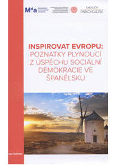 Inspirovat Evropu: poznatky plynoucí z úspěchu sociální demokracie ve Španělsku  (odkaz v elektronickém katalogu)