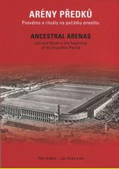 Arény předků : posvátno a rituály na počátku eneolitu = Ancestral arenas : cult and ritual at the beginning of the Eneolithic Period  (odkaz v elektronickém katalogu)