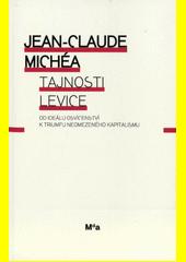 Tajnosti levice : od ideálu osvícenství k triumfu neomezeného kapitalismu  (odkaz v elektronickém katalogu)