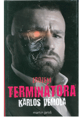 Zrození Terminátora : Karlos Vémola  (odkaz v elektronickém katalogu)