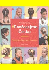 Rozčesejme Česko : dětské účesy do 10 minut  (odkaz v elektronickém katalogu)