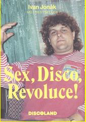 Sex, disco, revoluce! : vzpomínky na zlatý časy a slávu Discolandu  (odkaz v elektronickém katalogu)