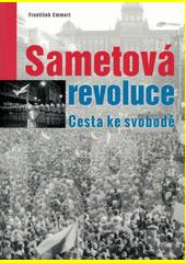 Sametová revoluce : cesta ke svobodě  (odkaz v elektronickém katalogu)