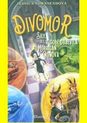 Divomor : síly, jež v sobě objevila Morrigan Crowová  (odkaz v elektronickém katalogu)