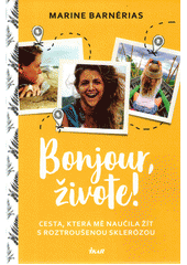 Bonjour, živote! : cesta, která mě naučila žít s roztroušenou sklerózou  (odkaz v elektronickém katalogu)