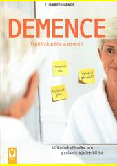 Demence : trpělivá péče a pomoc : užitečná příručka pro pacienty a jejich blízké  (odkaz v elektronickém katalogu)