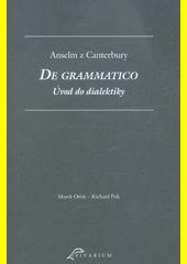 De grammatico : úvod do dialektiky  (odkaz v elektronickém katalogu)