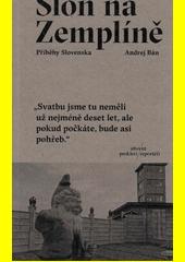 Slon na Zemplíně : příběhy Slovenska  (odkaz v elektronickém katalogu)