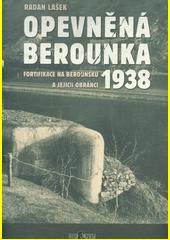 Opevněná Berounka : fortifikace na Berounsku a jejich obránci 1938  (odkaz v elektronickém katalogu)