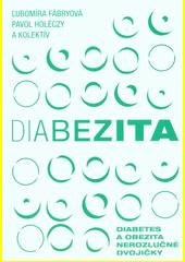 Diabezita : diabetes a obezita - nerozlučné dvojičky  (odkaz v elektronickém katalogu)