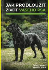 Jak prodloužit život vašeho psa  (odkaz v elektronickém katalogu)