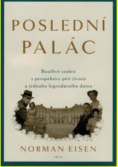 Poslední palác : bouřlivé století z perspektivy pěti životů a jednoho legendárního domu  (odkaz v elektronickém katalogu)