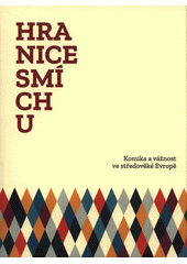 Hranice smíchu : komika a vážnost ve středověké Evropě  (odkaz v elektronickém katalogu)