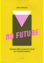 No future : vezeme děti na parním stroji do virtuální reality?  (odkaz v elektronickém katalogu)