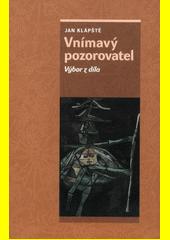 Vnímavý pozorovatel : výbor z díla  (odkaz v elektronickém katalogu)