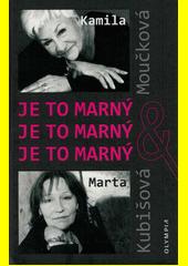 Je to marný, je to marný, je to marný : Kamila Moučková & Marta Kubišová  (odkaz v elektronickém katalogu)