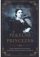 Pekelná princezna : temný příběh Belle Gunnessové, nejznámější americké sériové vražedkyně  (odkaz v elektronickém katalogu)