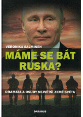 Máme se bát Ruska? : dramata a osudy největší země světa  (odkaz v elektronickém katalogu)