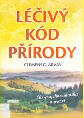 Léčivý kód přírody : ekopsychosomatika v praxi  (odkaz v elektronickém katalogu)