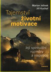 Tajemství životní motivace : její spirituální rozměry a inspirace  (odkaz v elektronickém katalogu)