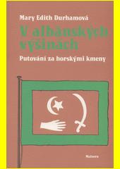 V albánských výšinách : putování za horskými kmeny  (odkaz v elektronickém katalogu)