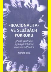 Iracionalita  ve službách pokroku : přínos spiritismu a jeho předchůdců moderním dějinám  (odkaz v elektronickém katalogu)
