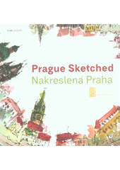 Prague sketched = Nakreslená Praha  (odkaz v elektronickém katalogu)