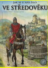 Jak se u nás žilo ve středověku  (odkaz v elektronickém katalogu)