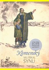 Komenský mu říkal synu : kým vším byl Petr Figulus Jablonský?  (odkaz v elektronickém katalogu)