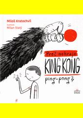 Proč nehraje King Kong ping-pong?  (odkaz v elektronickém katalogu)