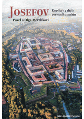 Josefov : kapitoly z dějin pevnosti a města  (odkaz v elektronickém katalogu)