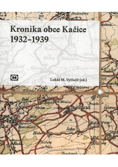 Kronika obce Kačice 1932-1939  (odkaz v elektronickém katalogu)