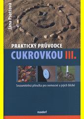 Praktický průvodce cukrovkou : srozumitelná příručka pro nemocné a jejich blízké. III.  (odkaz v elektronickém katalogu)