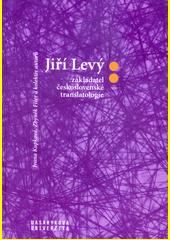 Jiří Levý: zakladatel československé translatologie  (odkaz v elektronickém katalogu)