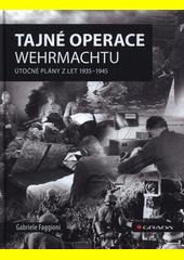 Tajné operace Wehrmachtu : útočné plány z let 1935-1945  (odkaz v elektronickém katalogu)