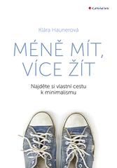 Méně mít, více žít : najděte si vlastní cestu k minimalismu  (odkaz v elektronickém katalogu)