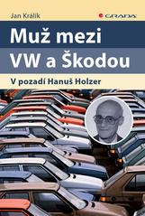 Muž mezi VW a Škodou : v pozadí Hanuš Holzer  (odkaz v elektronickém katalogu)