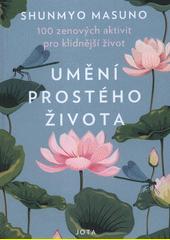 Umění prostého života : 100 zenových aktivit pro klidnější život  (odkaz v elektronickém katalogu)