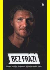 Bez frází : životní příběhy sportovců jejich vlastními slovy (odkaz v elektronickém katalogu)