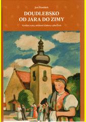 Doudlebsko od jara do zimy : výroční zvyky, slavnosti a zábavy z jihu Čech  (odkaz v elektronickém katalogu)