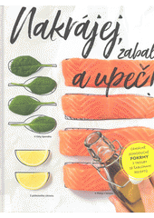 Nakrájej, zabal a upeč! : jednoduché recepty z trouby se šablonami  (odkaz v elektronickém katalogu)