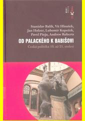 Od Palackého k Babišovi : česká politika 19. až 21. století  (odkaz v elektronickém katalogu)
